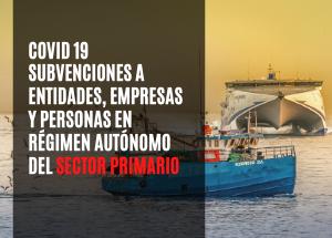 Subvenciones a entidades, empresas y personas en régimen autónomo del sector primario que han sufrido pérdidas económicas por la Covid-19