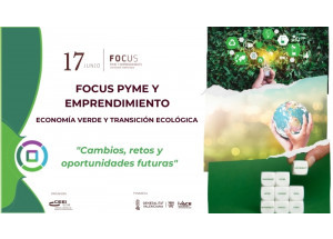 Los retos y oportunidades de la Economia Verda serán el hilo conductor del primer FOCUS PYME Y EMPRENDIMIENTO 2021
