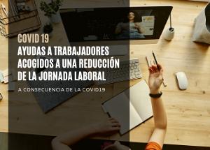Ayudas a trabajadores acogidos a una reducción de la jornada laboral a consecuencia de la COVID19