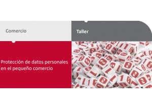 TALLER: PROTECCIÓN DE DATOS PERSONALES EN EL PEQUEÑO COMERCIO